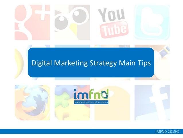 IMFND 2015© Digital Marketing Strategy Main Tips
