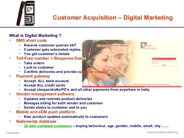 Teleshoppe Integrated Digital Marketing Customer Acquisition – Digital Marketing What is Digital Marketing ? • SMS short c...