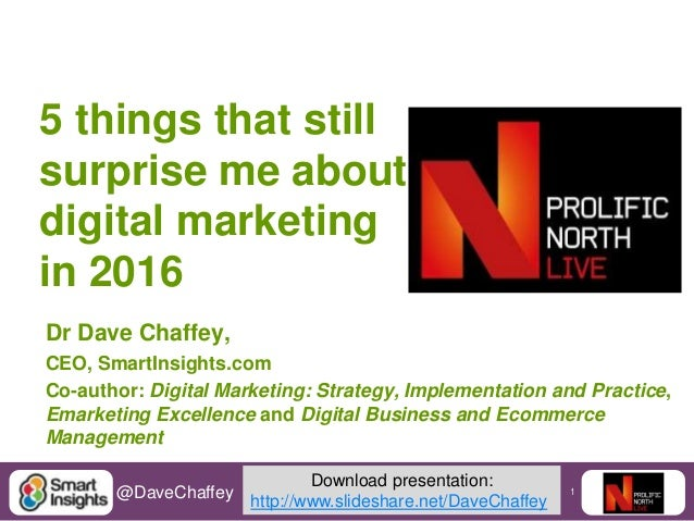 1@DaveChaffey 5 things that still surprise me about digital marketing in 2016 Dr Dave Chaffey, CEO, SmartInsights.com Co-a...