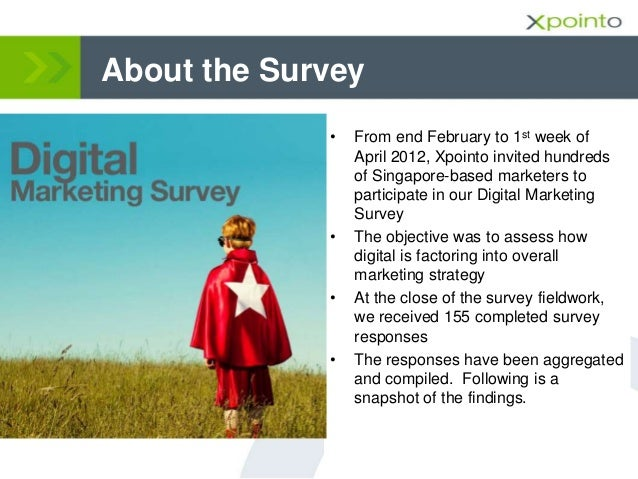 About the Survey • From end February to 1st week of April 2012, Xpointo invited hundreds of Singapore-based marketers to p...