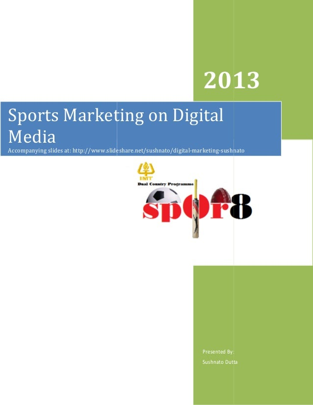 2013 Sports Marketing on Digital Media Accompanying slides at: http://www.slideshare.net/sushnato/digital http://www.slide...