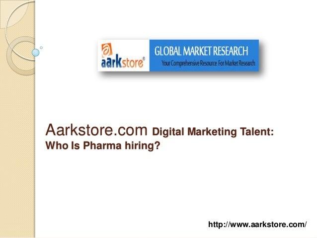 Aarkstore.com Digital Marketing Talent:Who Is Pharma hiring?                           http://www.aarkstore.com/