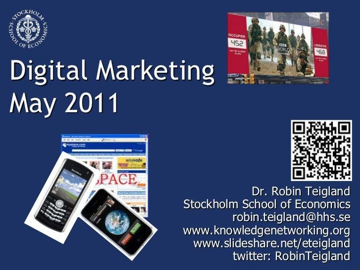 Digital MarketingMay 2011<br />Dr. Robin Teigland<br />Stockholm School of Economics<br />robin.teigland@hhs.se<br />www.k...