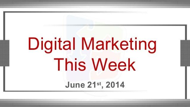 Digital Marketing This Week June 21st , 2014