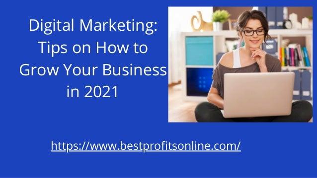 Digital Marketing: Tips on How to Grow Your Business in 2021 https://www.bestprofitsonline.com/