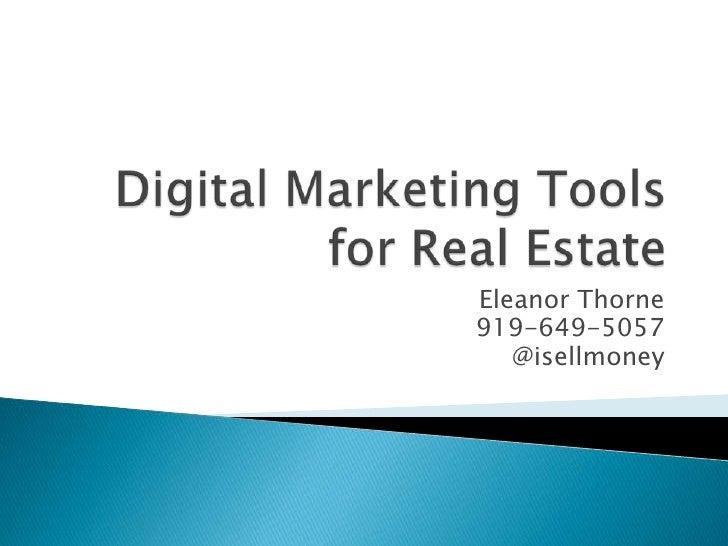 Digital Marketing Tools for Real Estate<br />Eleanor Thorne<br />919-649-5057<br />@isellmoney<br />