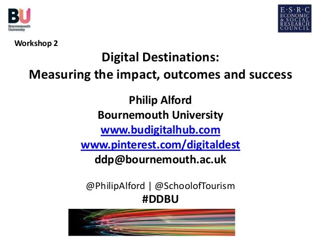 Workshop 2              Digital Destinations:   Measuring the impact, outcomes and success                     Philip Alfo...
