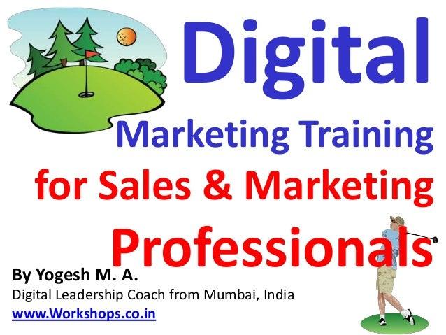 Digital               Marketing Training   for Sales & Marketing              ProfessionalsBy Yogesh M. A.Digital Leadersh...
