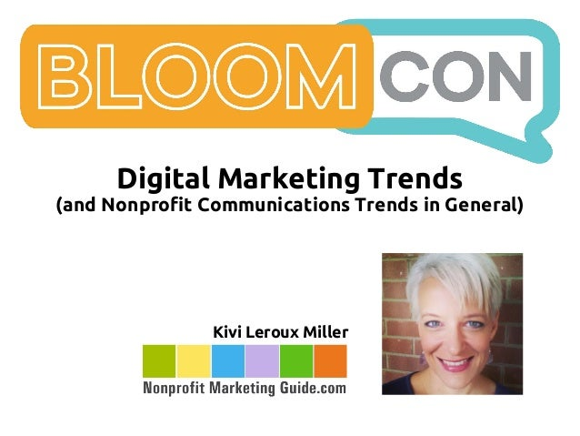 Digital Marketing Trends (and Nonprofit Communications Trends in General) Kivi Leroux Miller