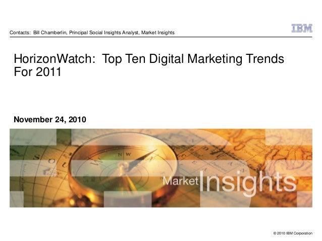 © 2010 IBM Corporation November 24, 2010 HorizonWatch: Top Ten Digital Marketing Trends For 2011 Contacts: Bill Chamberlin...