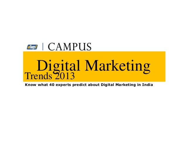 Digital MarketingTrends 2013Know what 40 experts predict about Digital Marketing in India
