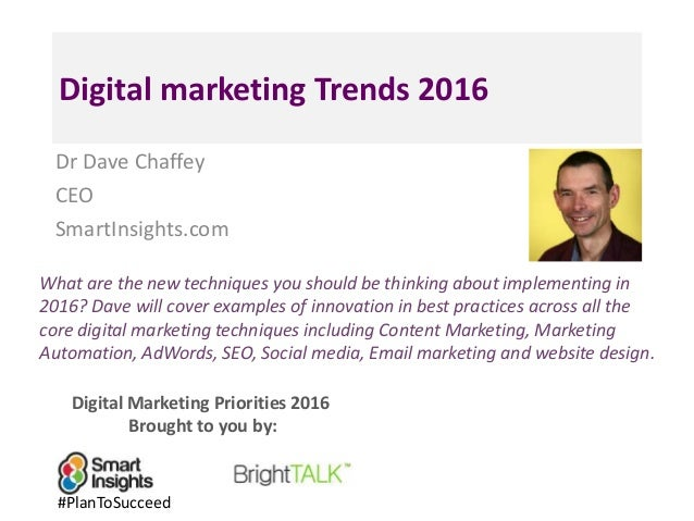 Digital Marketing Priorities 2016 Brought to you by: Digital marketing Trends 2016 Dr Dave Chaffey CEO SmartInsights.com W...