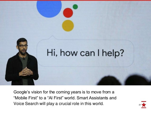 """21 Google's vision for the coming years is to move from a """"Mobile First"""" to a """"AI First"""" world. Smart Assistants and Voice..."""