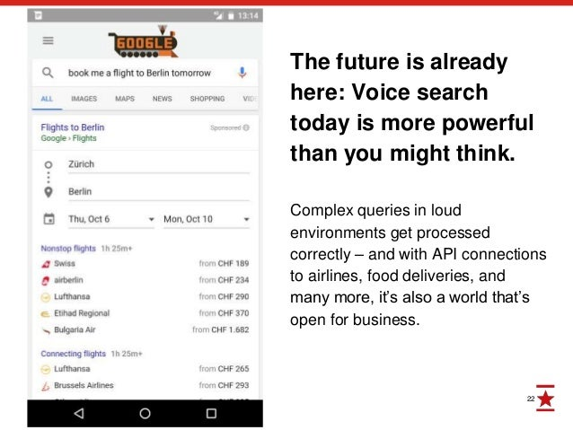 22 The future is already here: Voice search today is more powerful than you might think. Complex queries in loud environme...
