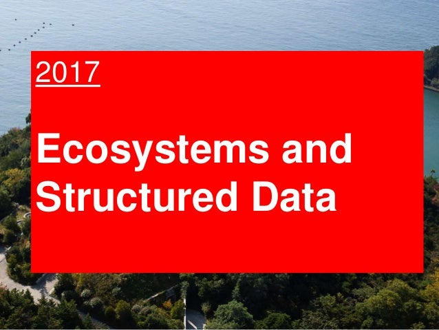30 So what? Bots at Work 2017 Ecosystems and Structured Data