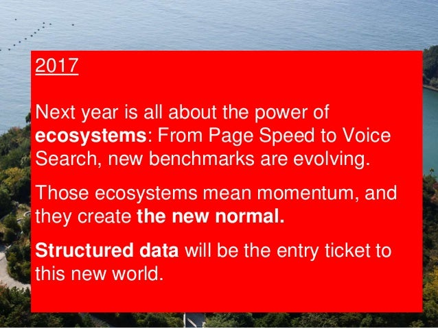 31 So what? Bots at Work 2017 Next year is all about the power of ecosystems: From Page Speed to Voice Search, new benchma...