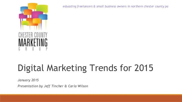 educating freelancers & small business owners in northern chester county pa Digital Marketing Trends for 2015 January 2015...