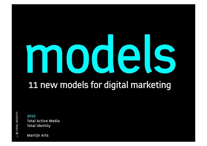 models                   11 new models for digital marketing© TOTAL IDENTITY                   2010                   Tota...