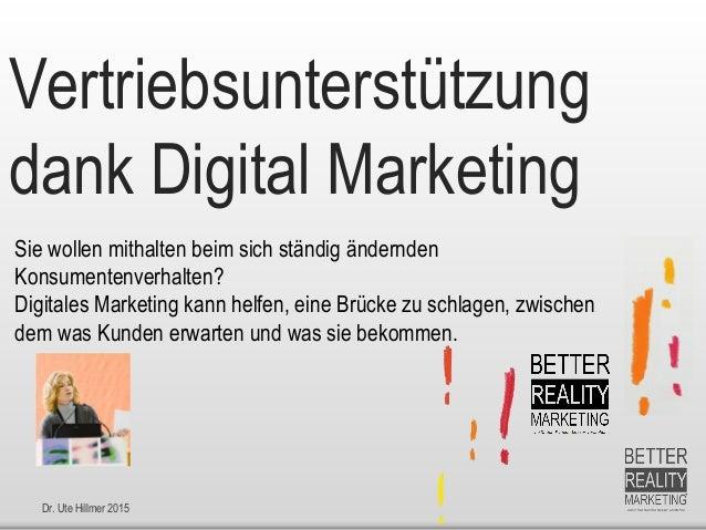 Dr. Ute Hillmer 2015 Vertriebsunterstützung dank Digital Marketing Sie wollen mithalten beim sich ständig ändernden Konsum...