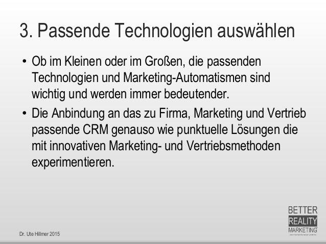 Dr. Ute Hillmer 2015 3. Passende Technologien auswählen • Ob im Kleinen oder im Großen, die passenden Technologien und Mar...