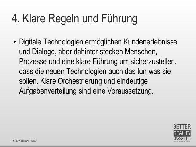 Dr. Ute Hillmer 2015 4. Klare Regeln und Führung • Digitale Technologien ermöglichen Kundenerlebnisse und Dialoge, aber da...