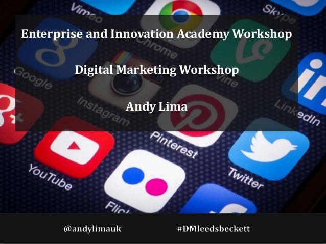 Enterprise and Innovation Academy Workshop Digital Marketing Workshop Andy Lima
