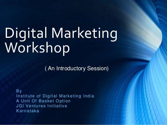 Digital Marketing Workshop By Institute of Digital Marketing India A Unit Of Basket Option JGI Ventures Initiative Karnata...