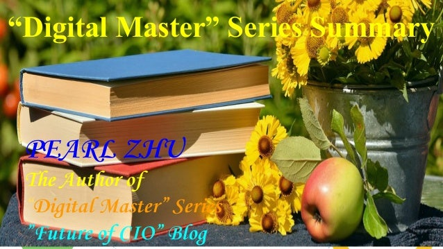 "This is your presentation title ""Digital Master"" Series Summary PEARL ZHU The Author of ""Digital Master"" Series ""Future of..."