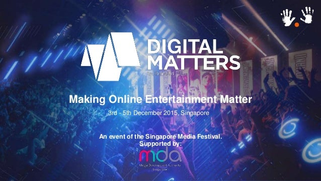 An event of the Singapore Media Festival. Supported by: 3rd - 5th December 2015, Singapore Making Online Entertainment Mat...