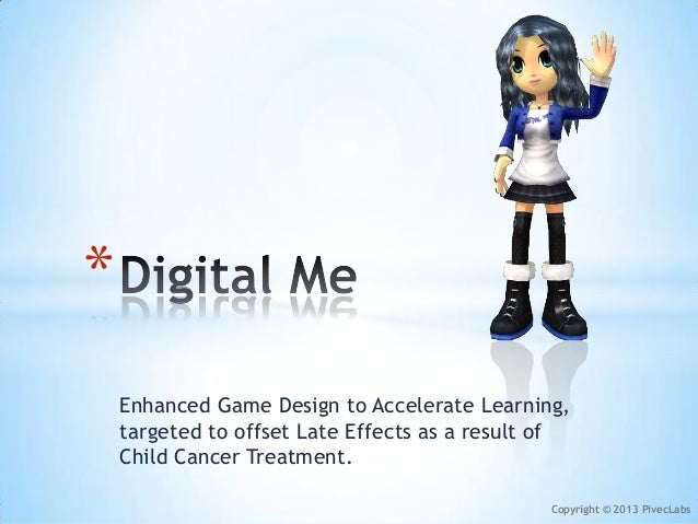 *    Enhanced Game Design to Accelerate Learning,    targeted to offset Late Effects as a result of    Child Cancer Treatm...