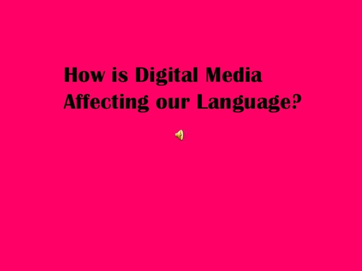 How is Digital Media Affecting our Language?<br />