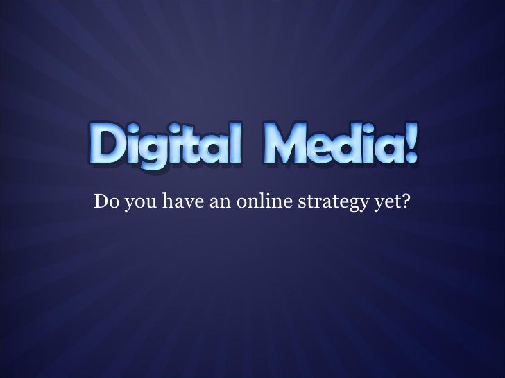 Do you have an online strategy yet?