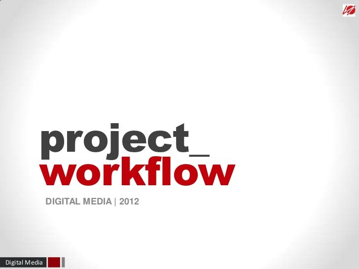 project_           workflow                DIGITAL MEDIA | 2012Digital Media