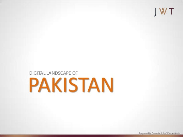 DIGITAL LANDSCAPE OFPAKISTAN                       Prepared & Compiled by Waqas Nasir