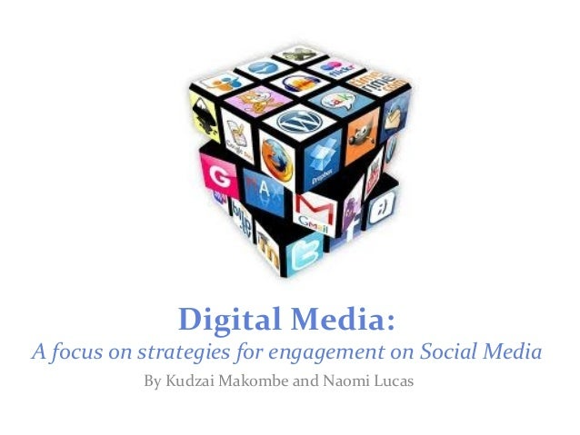 Digital Media: A focus on strategies for engagement on Social Media By Kudzai Makombe and Naomi Lucas