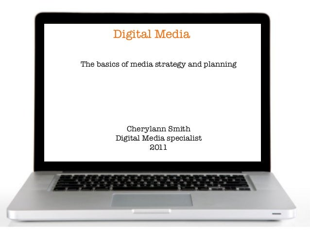Digital MediaThe basics of media strategy and planningCherylann SmithDigital Media specialist2011