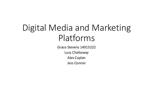 Digital Media and Marketing  Platforms  Grace Stevens 14013222  Lucy Chattaway  Alex Caplan  Jess Conner