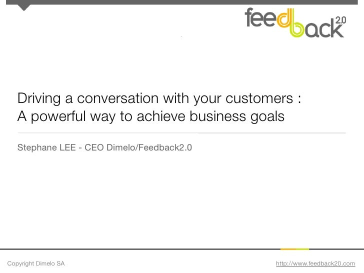 Driving a conversation with your customers :    A powerful way to achieve business goals    Stephane LEE - CEO Dimelo/Feed...