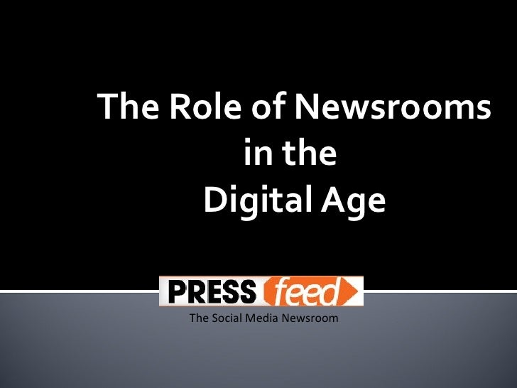 The Role of Newsrooms        in the     Digital Age    The Social Media Newsroom
