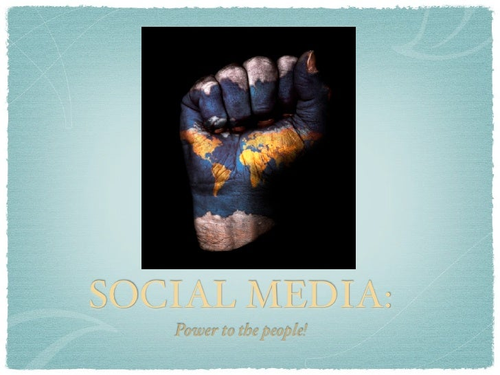 SOCIAL MEDIA:    Power to the people!