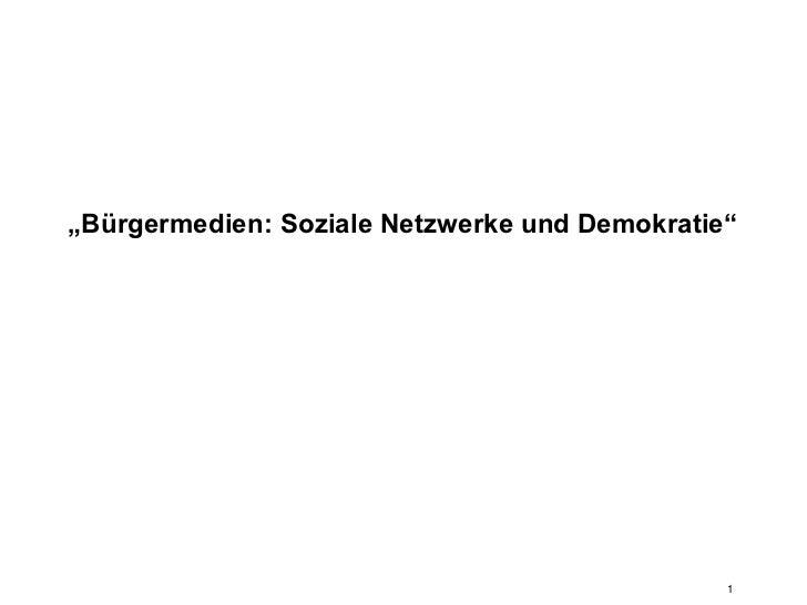 """""""Bürgermedien: Soziale Netzwerke und Demokratie""""                                               1"""
