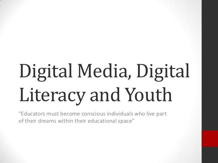 "Digital Media, DigitalLiteracy and Youth""Educators must become conscious individuals who live partof their dreams within t..."