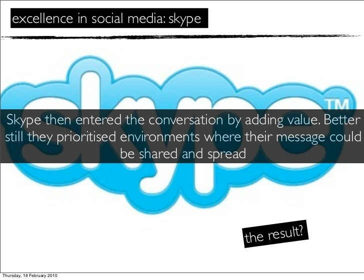 excellence in social media: skype      Skype then entered the conversation by adding value. Better  still they prioritised...
