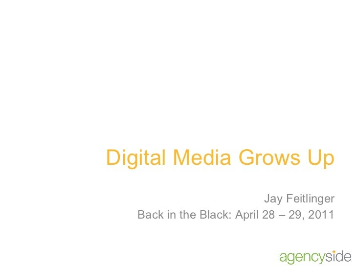 Digital Media Grows Up Jay Feitlinger Back in the Black: April 28 – 29, 2011