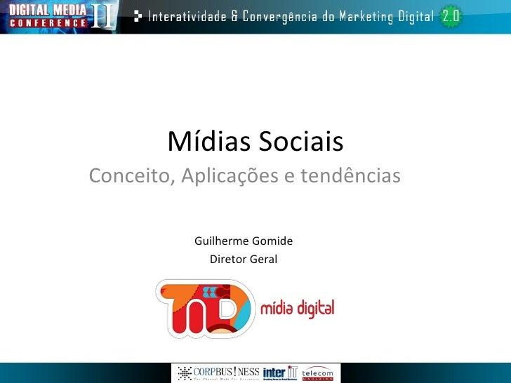 Conceito, Aplicações e tendências Mídias Sociais Guilherme Gomide Diretor Geral