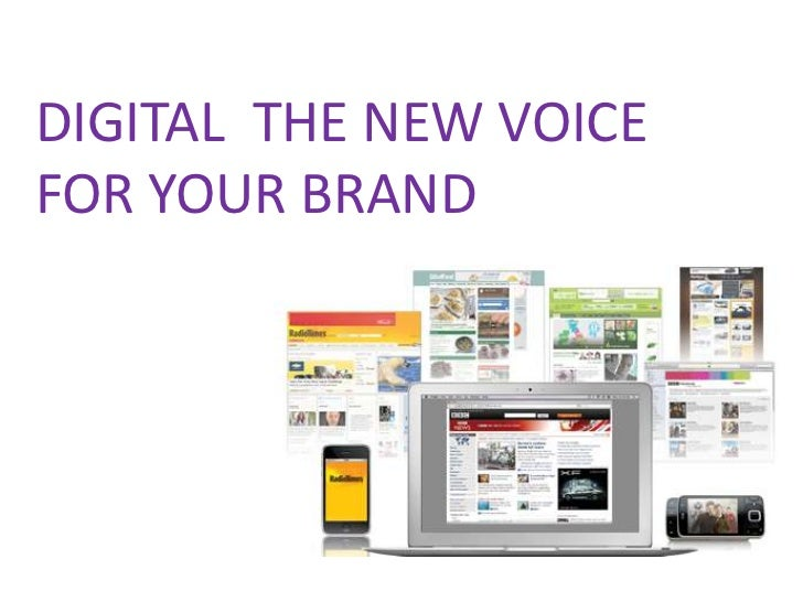 DIGITAL THE NEW VOICEFOR YOUR BRAND