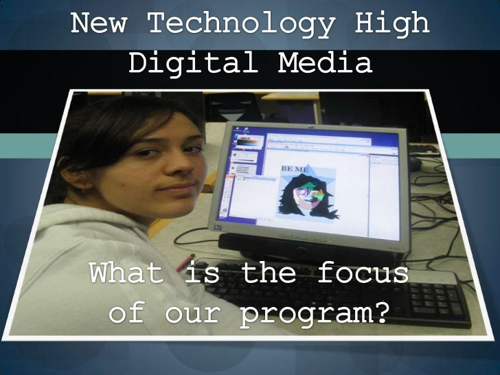 New Technology High<br />Digital Media<br />What is the focus<br />of our program?<br />