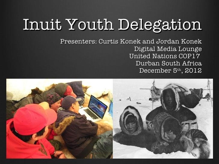 Inuit Youth Delegation    Presenters: Curtis Konek and Jordan Konek                          Digital Media Lounge         ...
