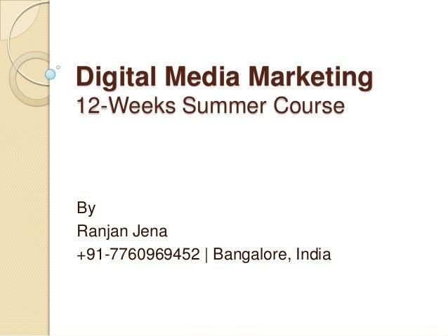 Digital Media Marketing 12-Weeks Summer Course By Ranjan Jena +91-7760969452 | Bangalore, India