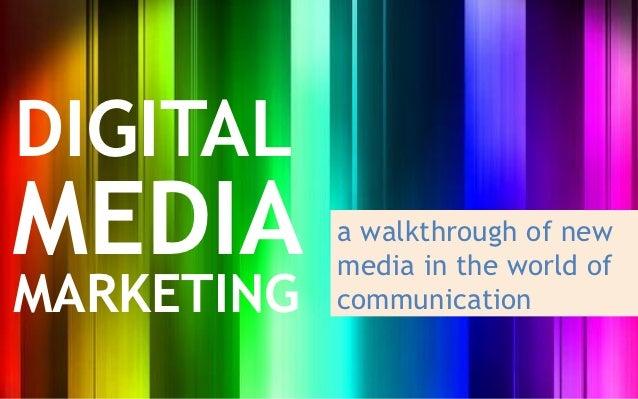 DIGITALMEDIA       a walkthrough of new            media in the world ofMARKETING   communication